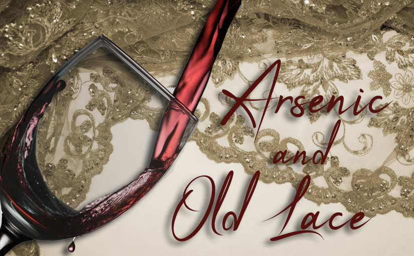 ARSENIC AND OLD LACE – A DELIGHTFUL COMEDY OF TERRORS AT OUR OWN LAKE CHARLES, LA ACTS THEATRE