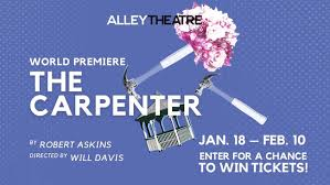THE CARPENTER – NEW DARK COMEDY OF ERRORS PREMIERING AT THE ALLEY THEATRE, HOUSTON, TX – COULD HAVE USED A BIT OF – RECONSTRUCTION