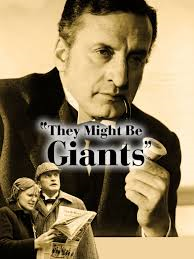 THEY MIGHT BE GIANTS – TAKE A ROAD LESS TRAVELED STARRING AMERICA'S FINEST ACTOR